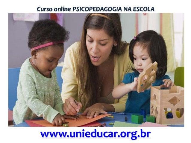 Curso online PSICOPEDAGOGIA NA ESCOLA  www.unieducar.org.br