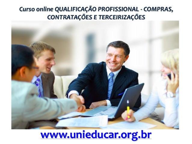 Curso online QUALIFICAÇÃO PROFISSIONAL - COMPRAS, CONTRATAÇÕES E TERCEIRIZAÇÕES  www.unieducar.org.br