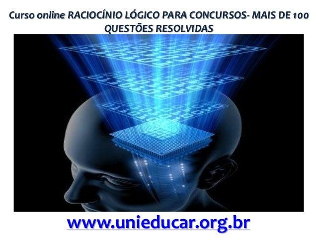 Curso online RACIOCÍNIO LÓGICO PARA CONCURSOS- MAIS DE 100 QUESTÕES RESOLVIDAS  www.unieducar.org.br
