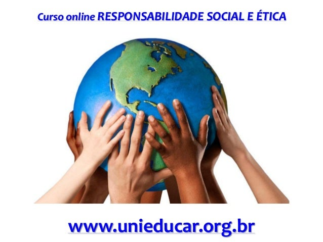Curso online RESPONSABILIDADE SOCIAL E ÉTICA  www.unieducar.org.br