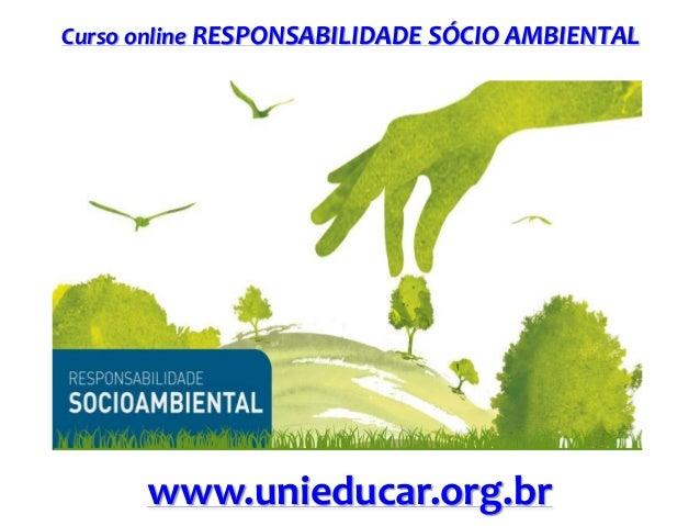 Curso online RESPONSABILIDADE SÓCIO AMBIENTAL  www.unieducar.org.br