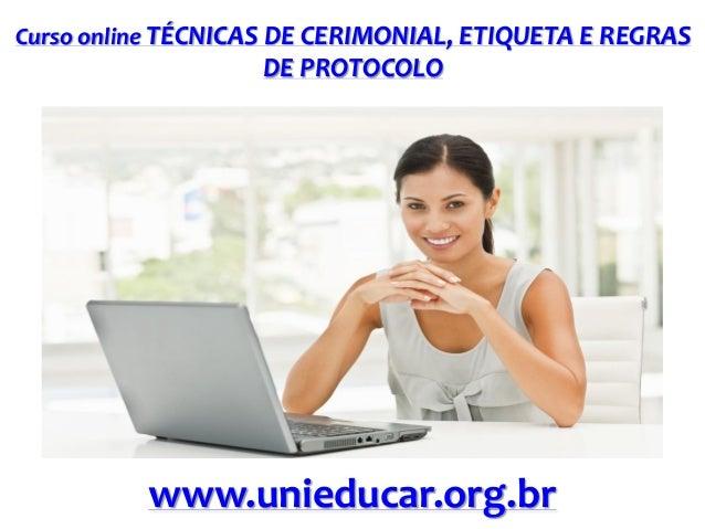Curso online TÉCNICAS DE CERIMONIAL, ETIQUETA E REGRAS  DE PROTOCOLO  www.unieducar.org.br