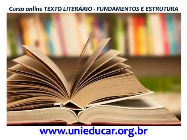 Curso online TEXTO LITERÁRIO - FUNDAMENTOS E ESTRUTURA  www.unieducar.org.br