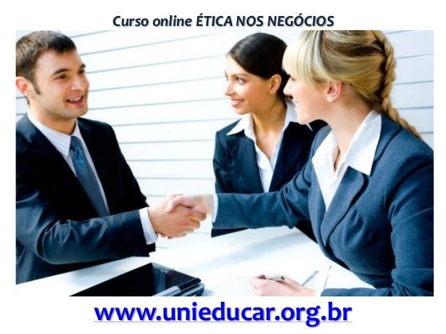 Curso online ÉTICA NOS NEGÓCIOS  www.unieducar.org.br