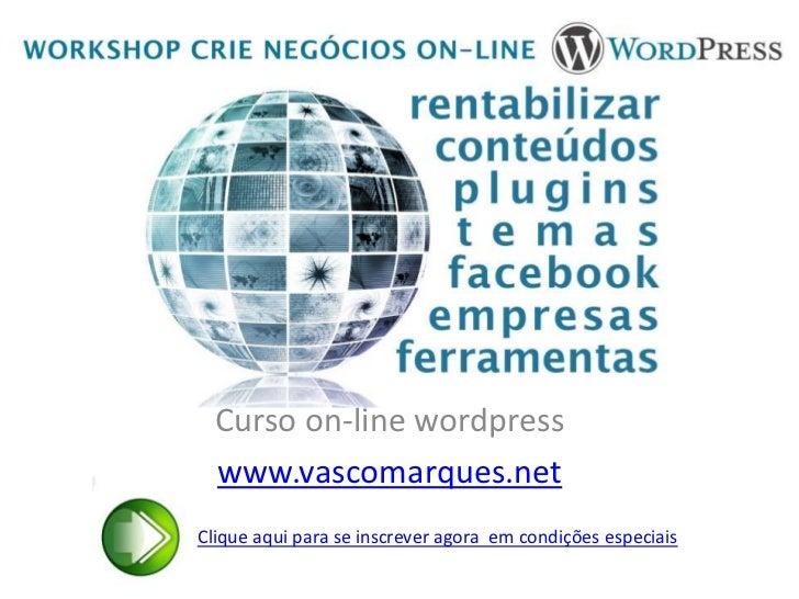 Curso on-line wordpress  www.vascomarques.netClique aqui para se inscrever agora em condições especiais