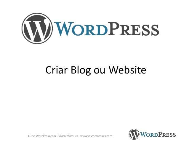 Criar Blog ou Website  Curso WordPress.com - Vasco Marques - www.vascomarques.com