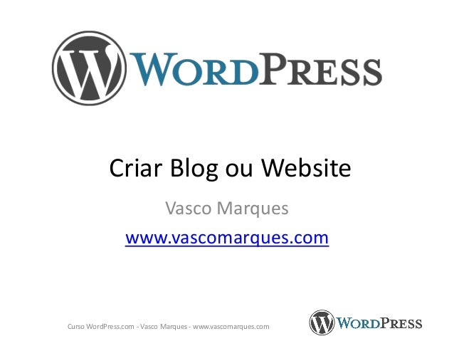 Criar Blog ou Website Vasco Marques www.vascomarques.com  Curso WordPress.com - Vasco Marques - www.vascomarques.com