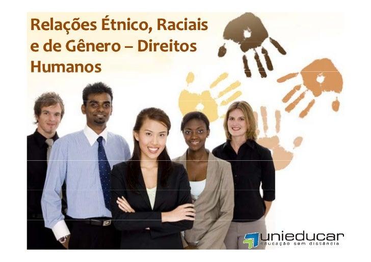 RelaçõesÉtnico,RaciaisRelaçõesÉtnico,RaciaisedeGênero– DireitosedeGênero– Di it d Gê    Humanos