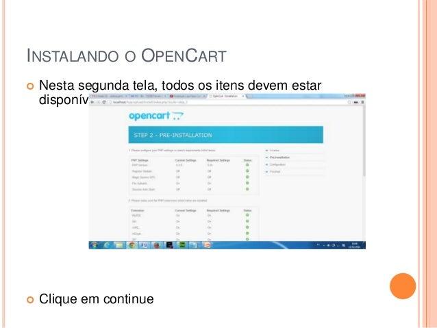 INSTALANDO O OPENCART  Nesta segunda tela, todos os itens devem estar disponíveis (verdes)  Clique em continue