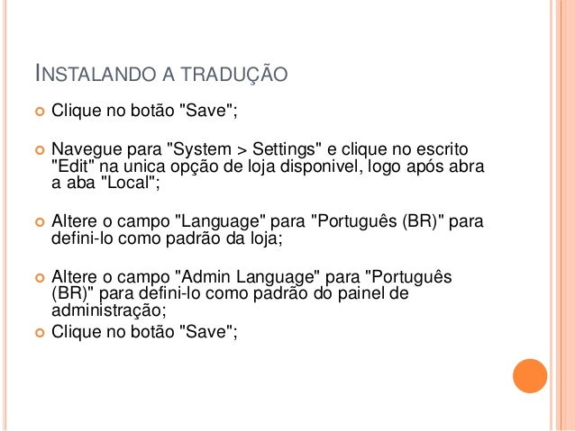 """INSTALANDO A TRADUÇÃO  Clique no botão """"Save"""";  Navegue para """"System > Settings"""" e clique no escrito """"Edit"""" na unica opç..."""