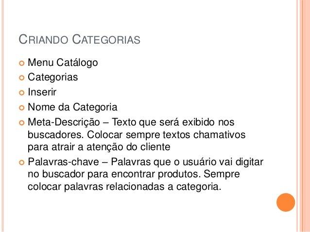 CRIANDO CATEGORIAS  Menu Catálogo  Categorias  Inserir  Nome da Categoria  Meta-Descrição – Texto que será exibido no...