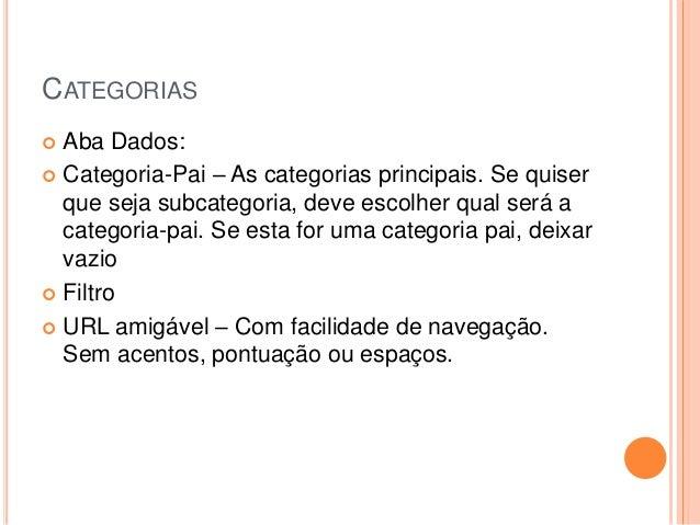 CATEGORIAS  Aba Dados:  Categoria-Pai – As categorias principais. Se quiser que seja subcategoria, deve escolher qual se...