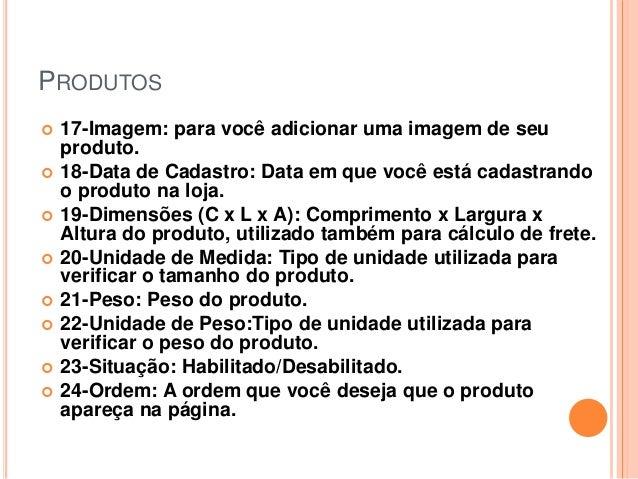 PRODUTOS  17-Imagem: para você adicionar uma imagem de seu produto.  18-Data de Cadastro: Data em que você está cadastra...