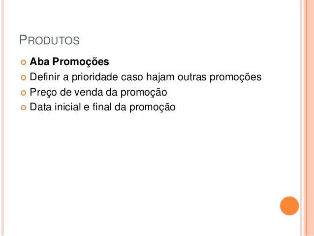 PRODUTOS  Aba Promoções  Definir a prioridade caso hajam outras promoções  Preço de venda da promoção  Data inicial e ...