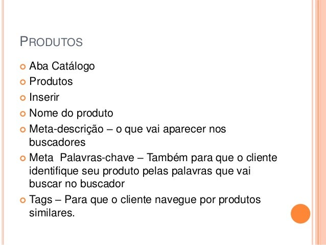 PRODUTOS  Aba Catálogo  Produtos  Inserir  Nome do produto  Meta-descrição – o que vai aparecer nos buscadores  Meta...