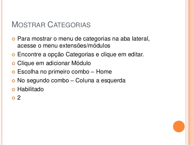 MOSTRAR CATEGORIAS  Para mostrar o menu de categorias na aba lateral, acesse o menu extensões/módulos  Encontre a opção ...