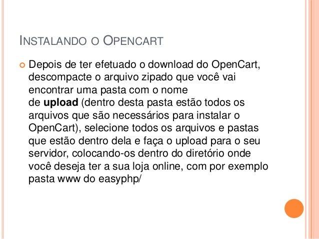 INSTALANDO O OPENCART  Depois de ter efetuado o download do OpenCart, descompacte o arquivo zipado que você vai encontrar...