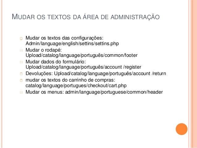 MUDAR OS TEXTOS DA ÁREA DE ADMINISTRAÇÃO Mudar os textos das configurações: Admin/language/english/settins/settins.php Mud...