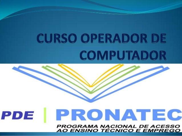 CURSO OPERADOR DE COMPUTADOR 2013CAICÓ- RN2013 ISRTRUTORA : CÈLIA FÔSECA. ALUNO: JERLIANE RIBEIRO AGOSTO DE 2013