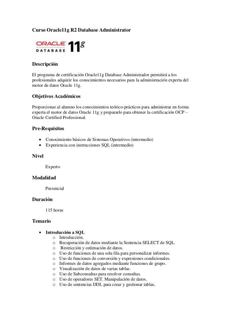 Curso Oracle11g R2 Database AdministratorDescripciónEl programa de certificación Oracle11g Database Administrador permitir...