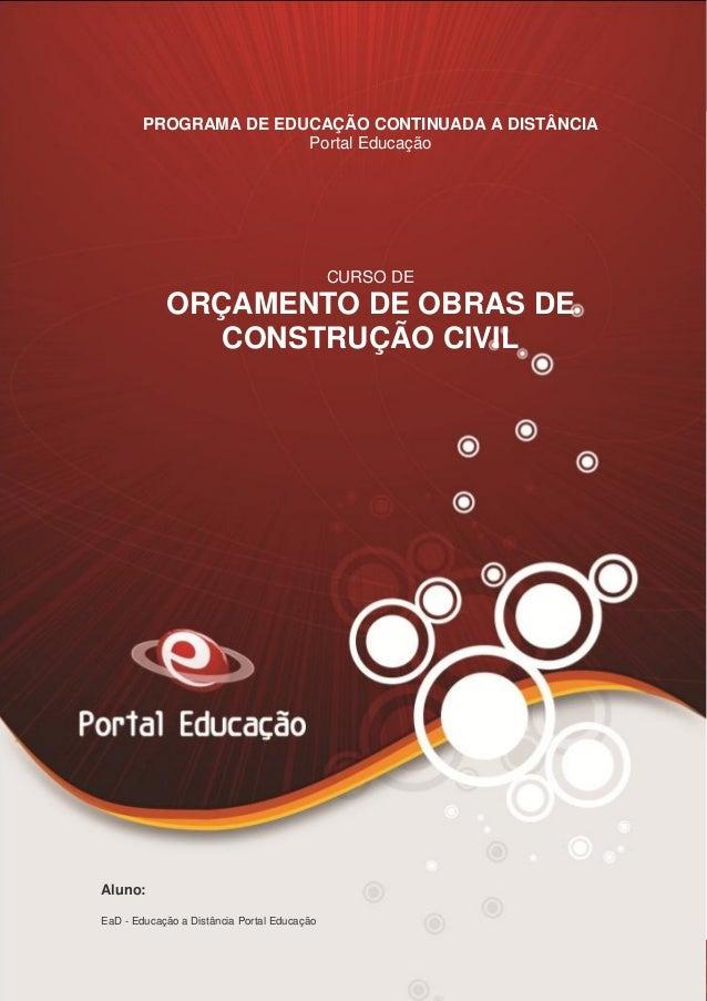 AN02FREV001/REV 4.0 1 PROGRAMA DE EDUCAÇÃO CONTINUADA A DISTÂNCIA Portal Educação CURSO DE ORÇAMENTO DE OBRAS DE CONSTRUÇÃ...