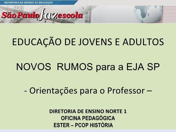 EDUCAÇÃO DE JOVENS E ADULTOS NOVOS  RUMOS para a EJA SP - Orientações para o Professor –  DIRETORIA DE ENSINO NORTE 1 OFIC...