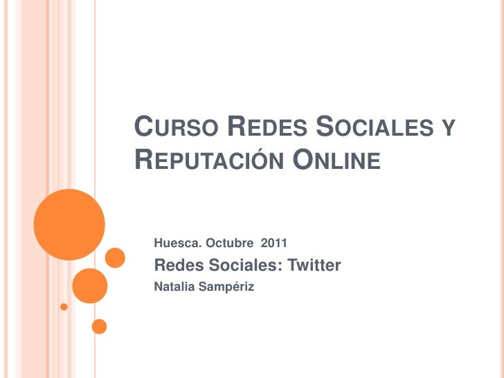 Curso Redes Sociales y Reputación Online<br />Huesca. Octubre  2011<br />Redes Sociales: Twitter<br />Natalia Sampériz<br />