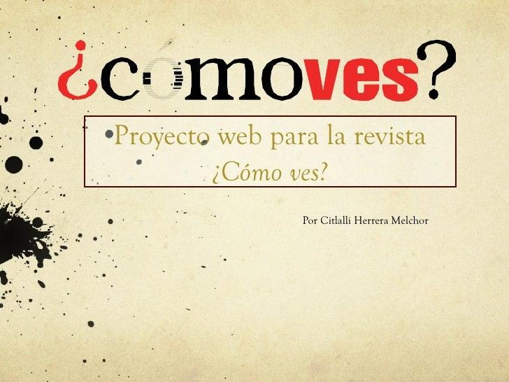 Proyecto web para la revista  ¿Cómo ves? Por Citlalli Herrera Melchor
