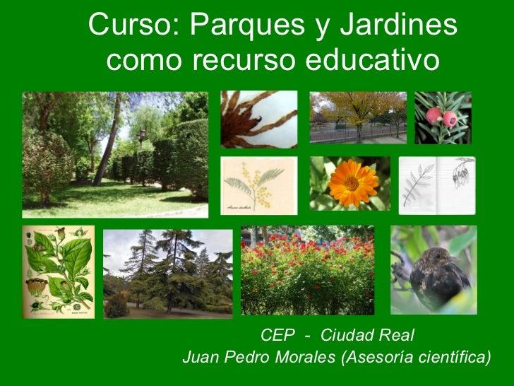 Curso: Parques y Jardines como recurso educativo CEP  -  Ciudad Real Juan Pedro Morales (Asesoría científica)