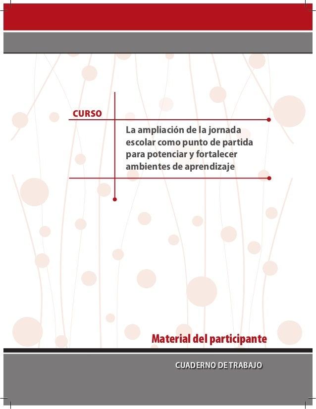 Cuaderno de trabajoMaterial del participanteCursoLa ampliación de la jornadaescolar como punto de partidapara potenciar y ...