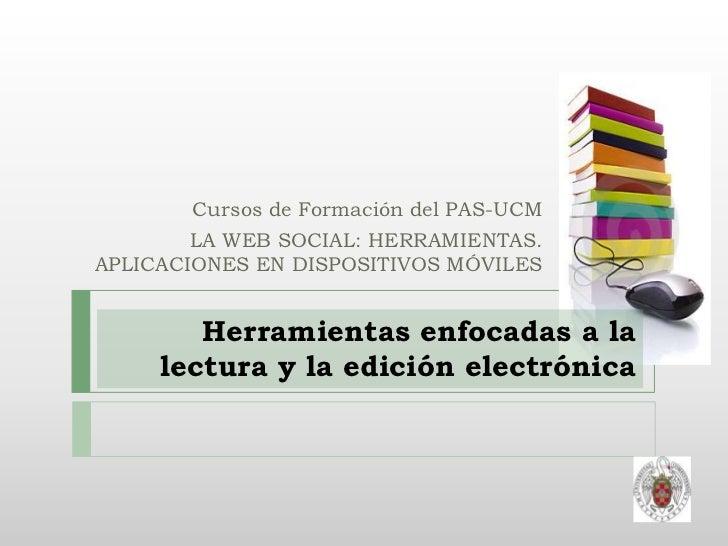 Cursos de Formación del PAS-UCM        LA WEB SOCIAL: HERRAMIENTAS.APLICACIONES EN DISPOSITIVOS MÓVILES        Herramienta...