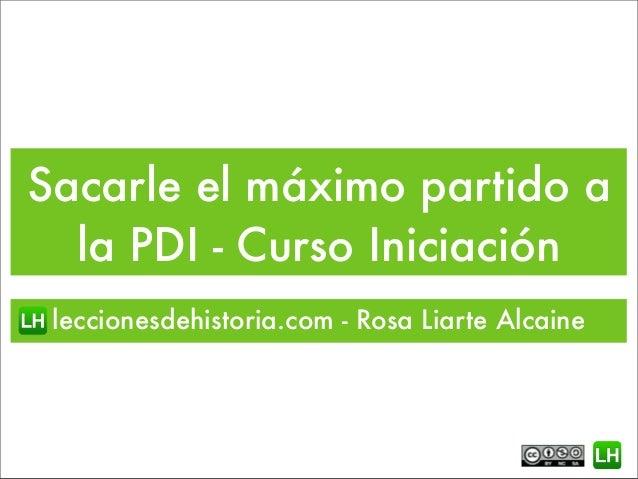 Sacarle el máximo partido ala PDI - Curso Iniciaciónleccionesdehistoria.com - Rosa Liarte Alcaine