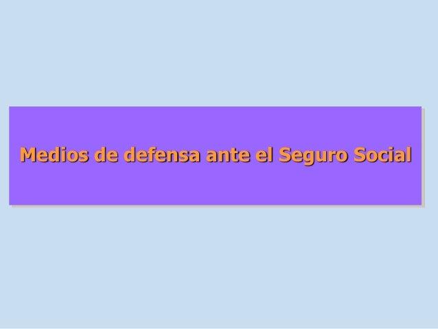 Medios de defensa ante el Seguro Social