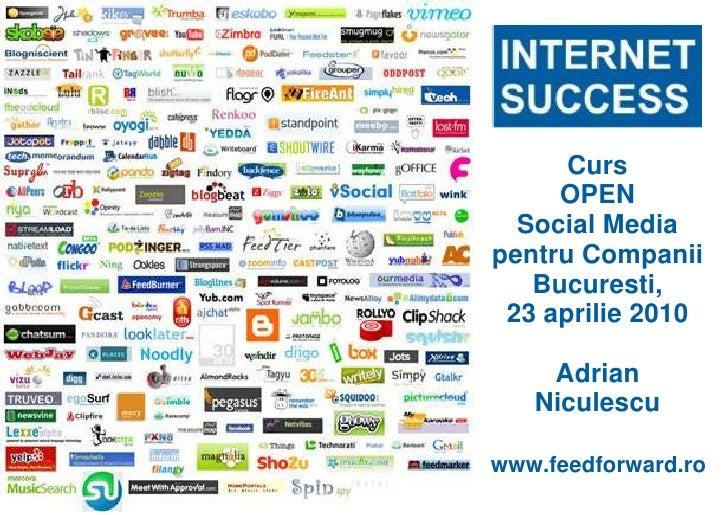 Curs      OPEN   Social Media pentru Companii    Bucuresti,  23 aprilie 2010      Adrian    Niculescu  www.feedforward.ro