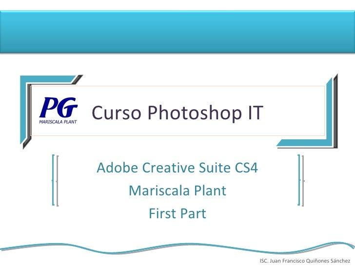Curso Photoshop IT Adobe Creative Suite CS4 Mariscala Plant First Part ISC. Juan Francisco Quiñones Sánchez
