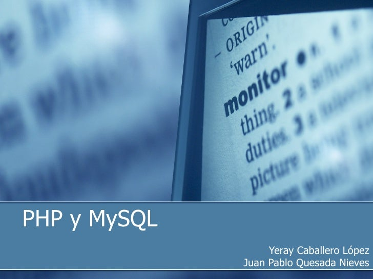 PHP y MySQL Yeray Caballero López Juan Pablo Quesada Nieves