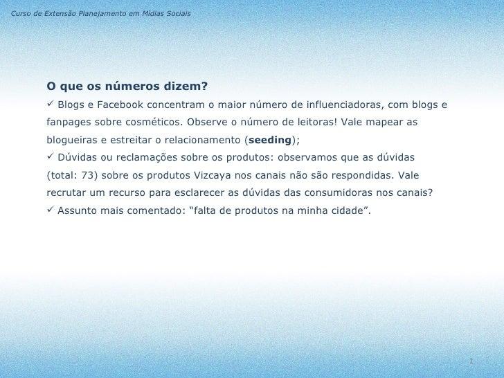 Curso de Extensão Planejamento em Mídias Sociais         O que os números dizem?          Blogs e Facebook concentram o m...