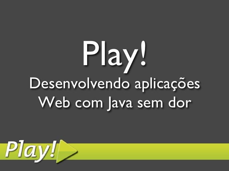 Play!Desenvolvendo aplicações Web com Java sem dor