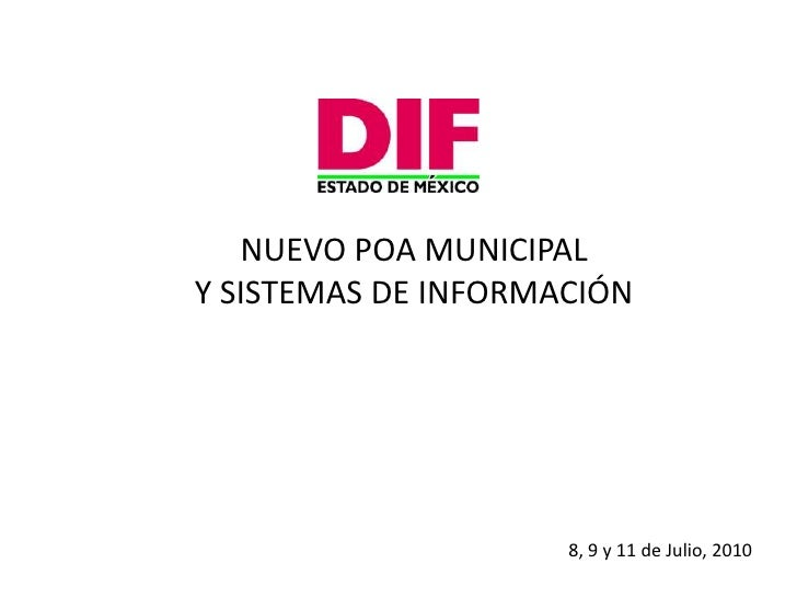 NUEVO POA MUNICIPAL <br />Y SISTEMAS DE INFORMACIÓN<br />8, 9 y 11 de Julio, 2010<br />