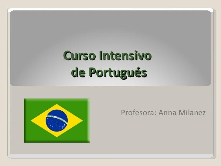 Curso Intensivo  de  Portugués Profesora: Anna Milanez
