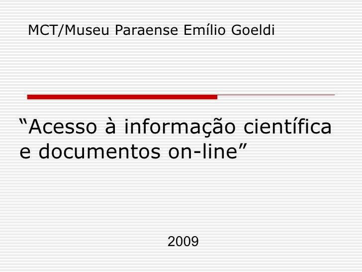 """"""" Acesso à informação científica e documentos on-line"""" MCT/Museu Paraense Emílio Goeldi  2009"""