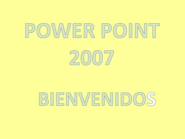 POWER POINT 2007<br />BIENVENIDOS<br />