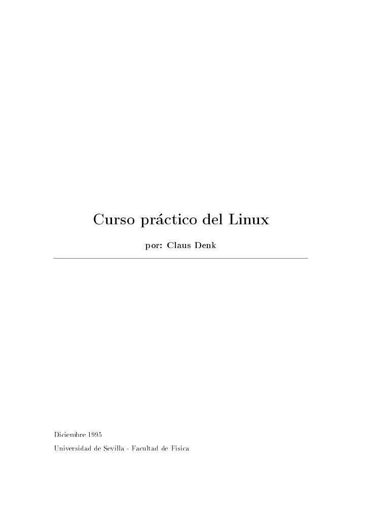 Curso practico del Linux                            por: Claus DenkDiciembre 1995Universidad de Sevilla - Facultad de F sica