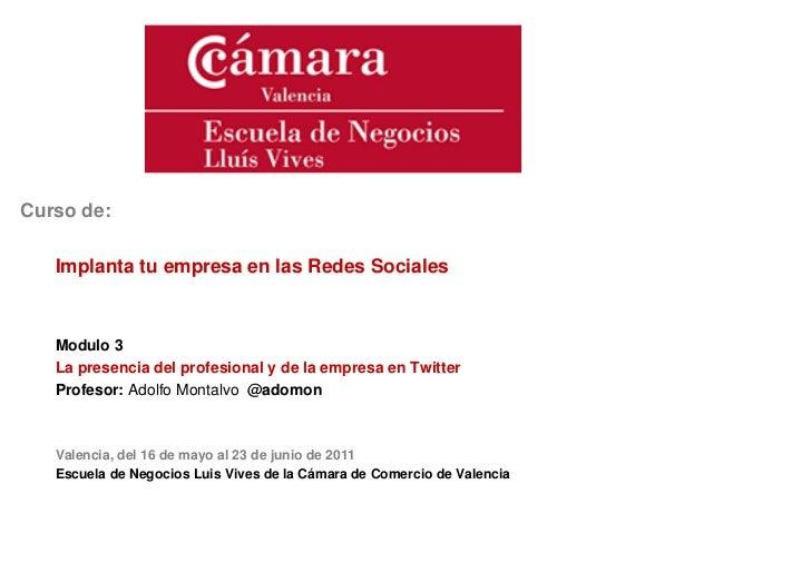 Curso de:   Implanta tu empresa en las Redes Sociales   Modulo 3   La presencia del profesional y de la empresa en Twitter...