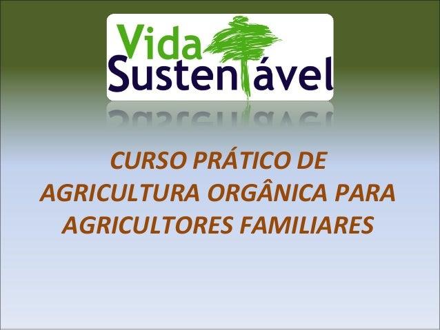 CURSO PRÁTICO DE AGRICULTURA ORGÂNICA PARA AGRICULTORES FAMILIARES