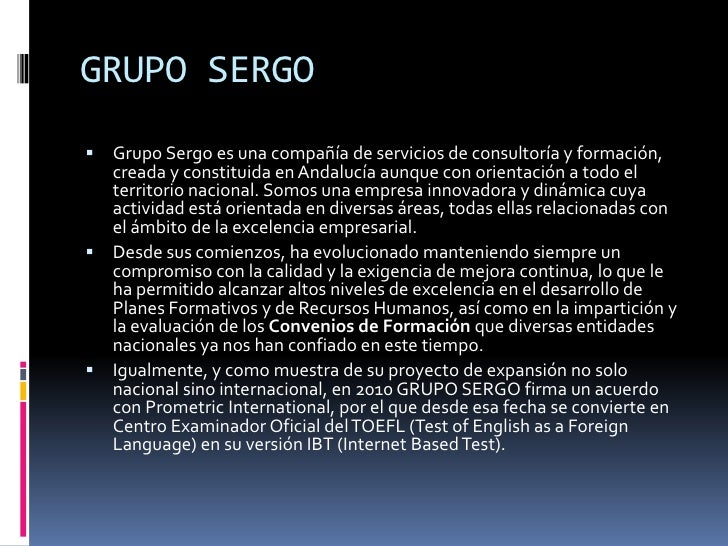 GRUPO SERGO<br /><ul><li>Grupo Sergo es una compañía de servicios de consultoría y formación, creada y constituida en Anda...