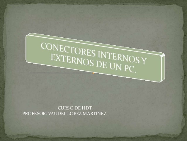CURSO DE HDT.PROFESOR: VAUDEL LOPEZ MARTINEZ