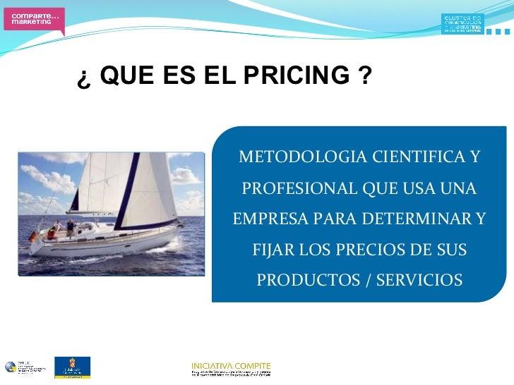¿ QUE ES EL PRICING ?                                  METODOLOGIACIENTIFICAY           PROFESIONALQUEUSAUNA      ...