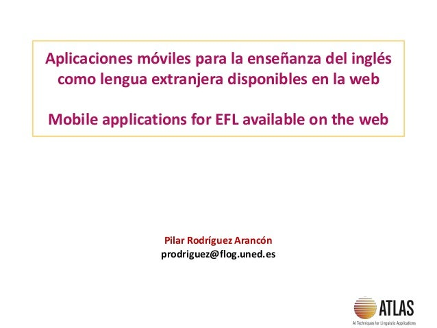 Aplicaciones móviles para la enseñanza del inglés como lengua extranjera disponibles en la web Mobile applications for EFL...