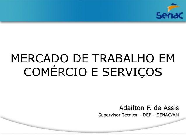 MERCADO DE TRABALHO EM  COMÉRCIO E SERVIÇOS  AAddaaiillttoonn FF.. ddee AAssssiiss  SSuuppeerrvviissoorr TTééccnniiccoo ––...
